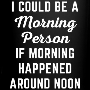 Could Be Morning Person Funny Quote Mugs & Drinkware - Full Colour Mug