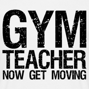 Gym Teacher. Now Get Moving T-Shirts - Men's T-Shirt