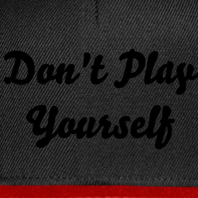"""Don't Play Yourself"" Snapback"