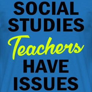 Social Studies Teachers Have Issues T-Shirts - Men's T-Shirt