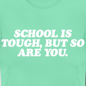School is tough, but so are you T-shirts - Dame-T-shirt