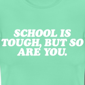 School is tough, but so are you T-shirts - Vrouwen T-shirt