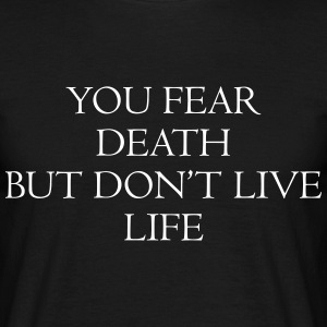 You fear death but don't live life T-Shirts - Männer T-Shirt