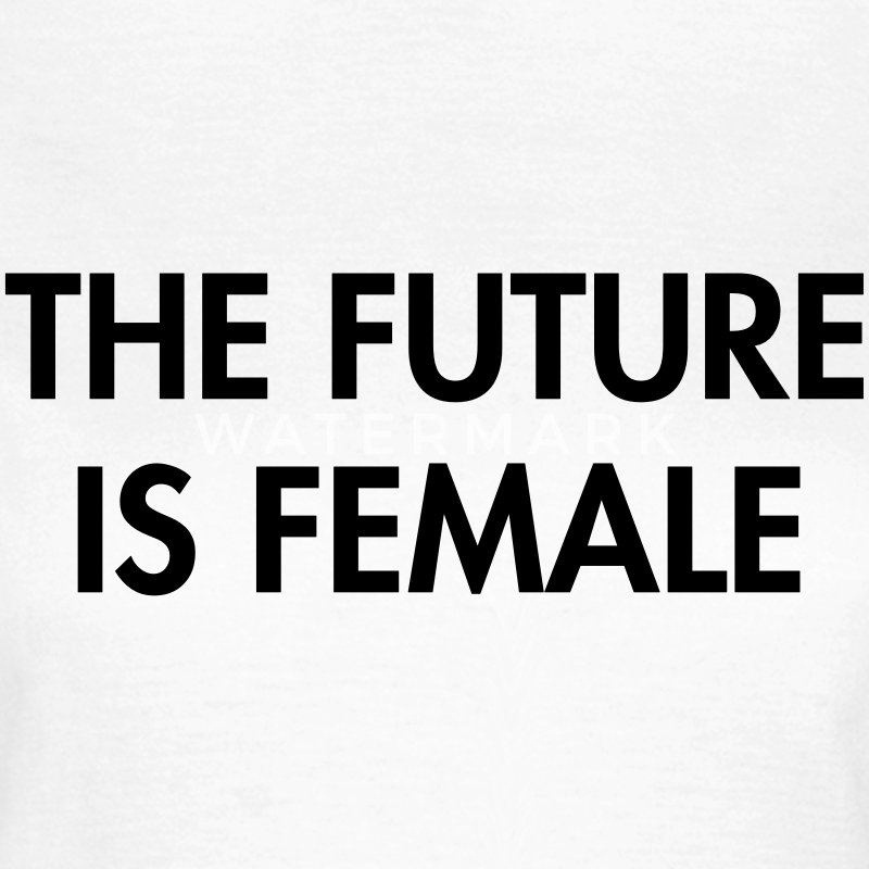 The future is female T-shirts - Vrouwen T-shirt