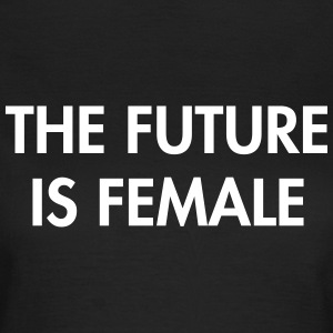 The future is female T-Shirts - Frauen T-Shirt