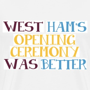 West Ham's Opening Ceremony Was Better - Men's Premium T-Shirt