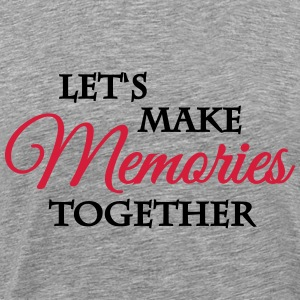 Let's make memories together Magliette - Maglietta Premium da uomo