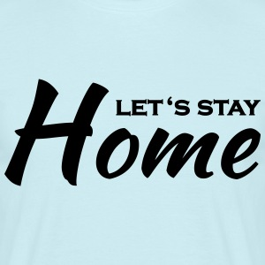 Let's stay home T-Shirts - Men's T-Shirt