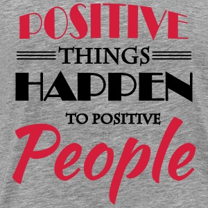 Positive things happen to positive people T-Shirts - Männer Premium T-Shirt
