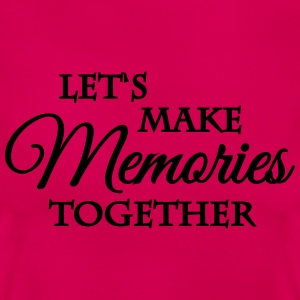 Let's make memories together Magliette - Maglietta da donna