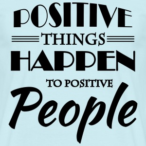 Positive things happen to positive people Tee shirts - T-shirt Homme
