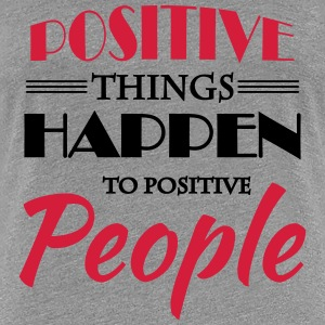 Positive things happen to positive people T-Shirts - Women's Premium T-Shirt