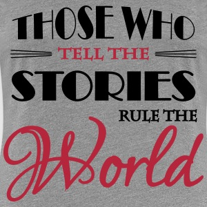 Those who tell the stories rule the world T-Shirts - Women's Premium T-Shirt