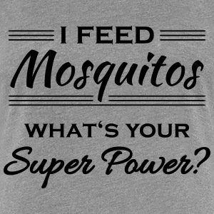 I feed mosquitos. What's your super power? T-Shirts - Women's Premium T-Shirt