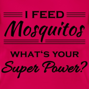 I feed mosquitos. What's your super power? Koszulki - Koszulka damska