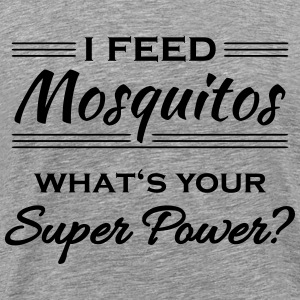 I feed mosquitos. What's your super power? T-Shirts - Men's Premium T-Shirt
