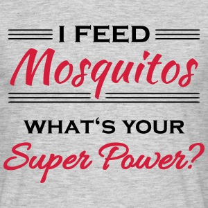 I feed mosquitos. What's your super power? T-shirts - Mannen T-shirt