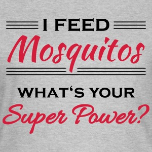 I feed mosquitos. What's your super power? T-Shirts - Women's T-Shirt