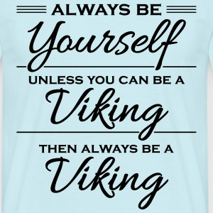 Always be yourself, unless you can be a viking T-shirts - Mannen T-shirt