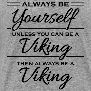 Always be yourself, unless you can be a viking T-Shirts - Men's Premium T-Shirt