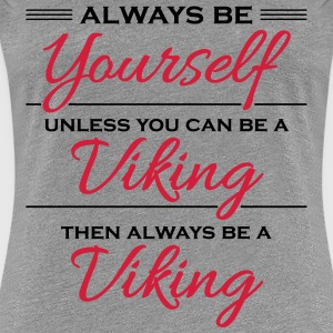Always be yourself, unless you can be a viking T-Shirts - Women's Premium T-Shirt