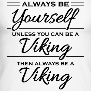 Always be yourself, unless you can be a viking Long sleeve shirts - Men's Long Sleeve Baseball T-Shirt