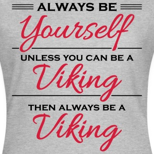 Always be yourself, unless you can be a viking T-Shirts - Women's T-Shirt