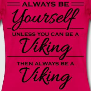 Always be yourself, unless you can be a viking Magliette - Maglietta da donna