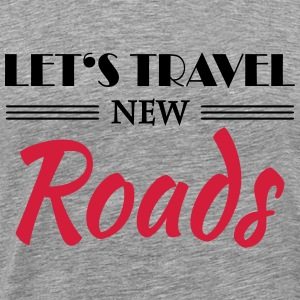 Let's travel new roads Tee shirts - T-shirt Premium Homme