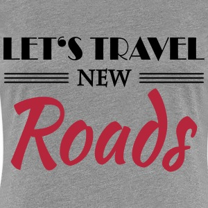 Let's travel new roads T-shirts - Vrouwen Premium T-shirt