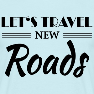 Let's travel new roads T-shirts - Mannen T-shirt