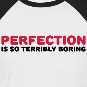 Perfection is so terribly boring T-Shirts - Men's Baseball T-Shirt