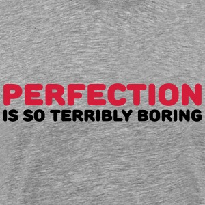Perfection is so terribly boring T-Shirts - Men's Premium T-Shirt