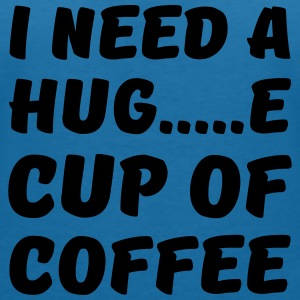 I need a hug...e cup of coffee T-shirts - T-shirt med v-ringning dam