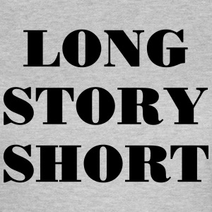 Long Story short T-shirts - Vrouwen T-shirt