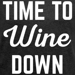 Wine Down Funny Quote T-Shirts - Women's T-shirt with rolled up sleeves