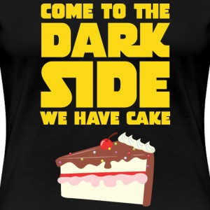 Come To The Dark Side - We Have Cake Magliette - Maglietta Premium da donna