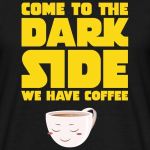Come To The Dark Side - We Have Coffee T-shirts - T-shirt herr