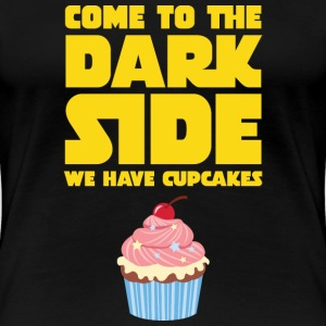 Come To The Dark Side - We Have Cupcakes Tee shirts - T-shirt Premium Femme