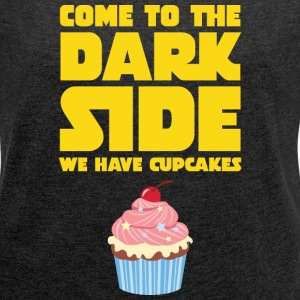 Come To The Dark Side - We Have Cupcakes T-skjorter - T-skjorte med rulleermer for kvinner