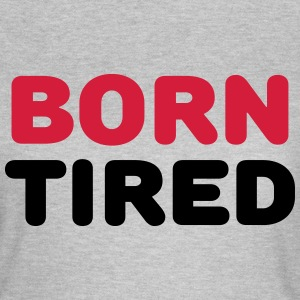 Born tired T-Shirts - Frauen T-Shirt