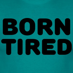 Born tired T-shirts - Mannen T-shirt
