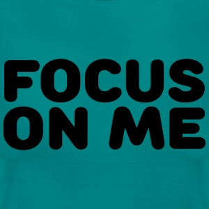 Focus on me T-shirts - Vrouwen T-shirt