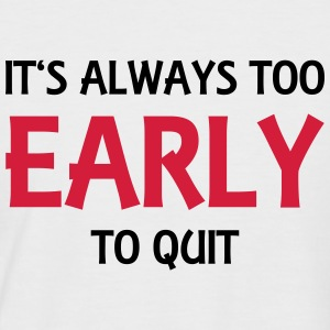 It's always too early to quit T-Shirts - Männer Baseball-T-Shirt