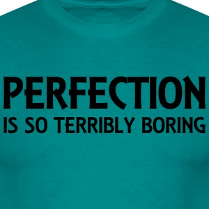 Perfection is so terribly boring T-Shirts - Men's T-Shirt