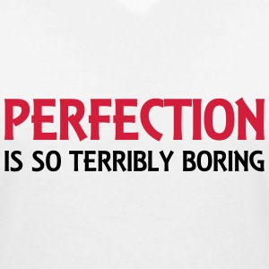 Perfection is so terribly boring T-Shirts - Women's V-Neck T-Shirt