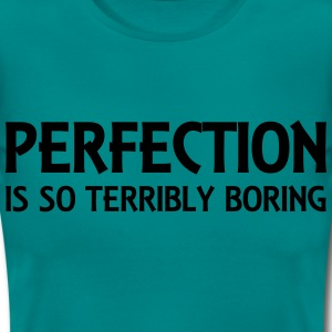 Perfection is so terribly boring T-Shirts - Women's T-Shirt