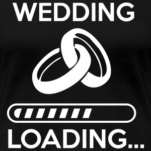 wedding loading - Stag do - hen party T-Shirts - Frauen Premium T-Shirt