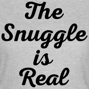 Snuggle Is Real Funny Quote T-Shirts - Women's T-Shirt