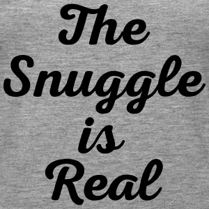 Snuggle Is Real Funny Quote Tops - Women's Premium Tank Top
